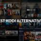 6 Las mejores alternativas de Kodi para la transmisión gratuita 2019