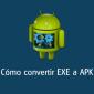 Cómo convertir EXE a APK fácilmente en Android y PC (2019)