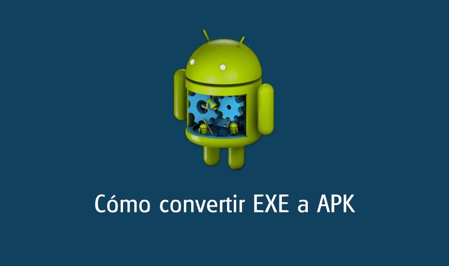 Kuinka helposti muuntaa EXE APK: ksi Androidilla ja PC: llä (2019)