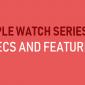 Apple Watch Serie 3 Especificaciones y características