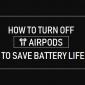 Cómo apagar los AirPods para ahorrar batería