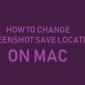 Cómo cambiar la ubicación de la captura de pantalla en Mac