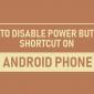 Cómo deshabilitar el acceso directo de la cámara del botón de encendido en el teléfono Android