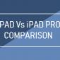 Comparación de iPad vs iPad Pro