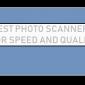 Los mejores escáneres fotográficos para velocidad y calidad