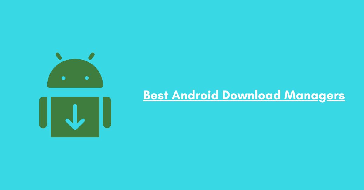 Las 10 mejores aplicaciones de Android Download Manager