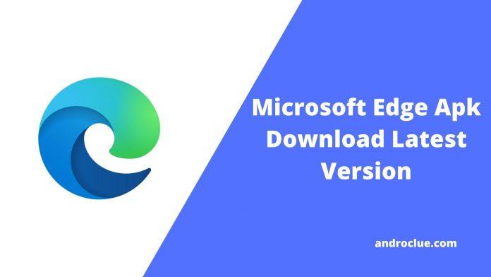 Microsoft Edge Apk Descargar la última versión - Edge Browser para Android