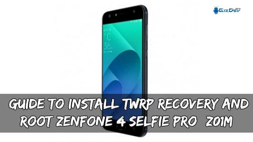Panduan Untuk Memasang Pemulihan TWRP Dan Root Zenfone 4 Selfie Pro (Z01M)