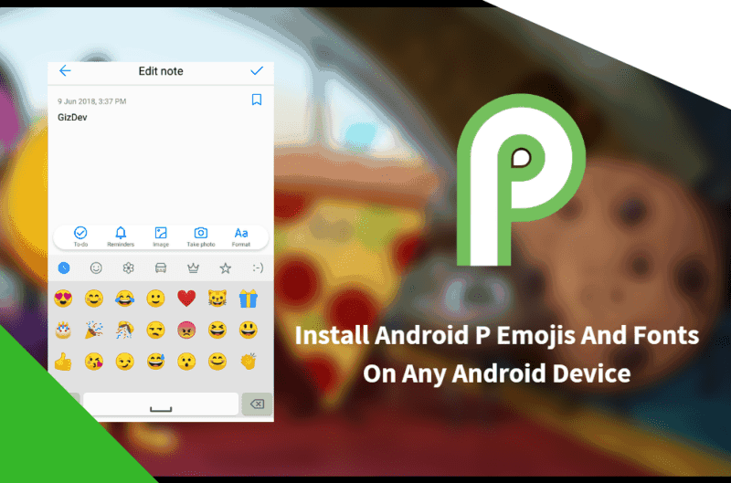 Android P Emojis And Fonts On Any Android Device