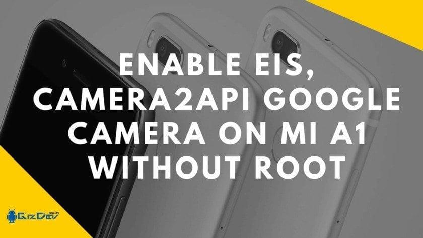 Aktivoi EIS, Camera2API Google Camera MI MI A1 -sovelluksessa (juuria ei tarvita)