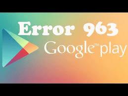 Google Play Error 963 1
