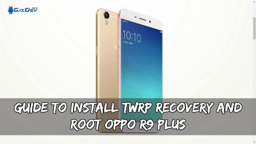 Panduan Untuk Memasang Pemulihan TWRP Dan Root OPPO R9 Plus
