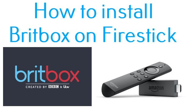 How to install Britbox On Firestick? Updated 2020