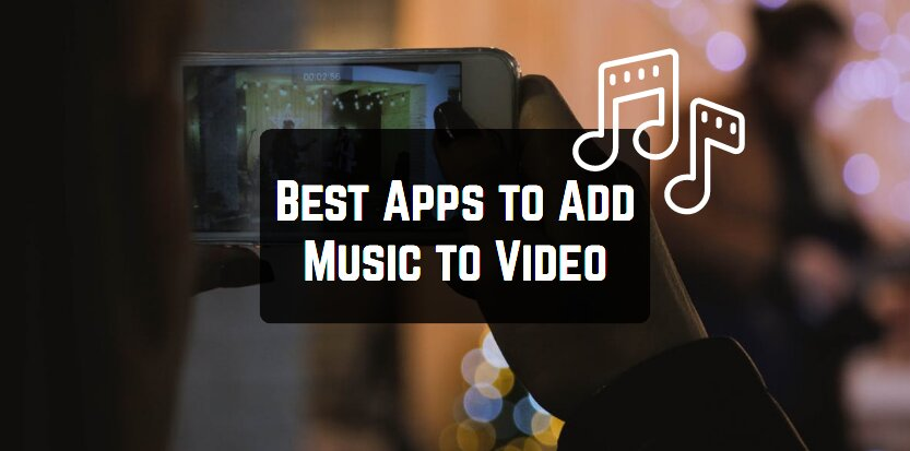 Best Apps to Add Music to Video