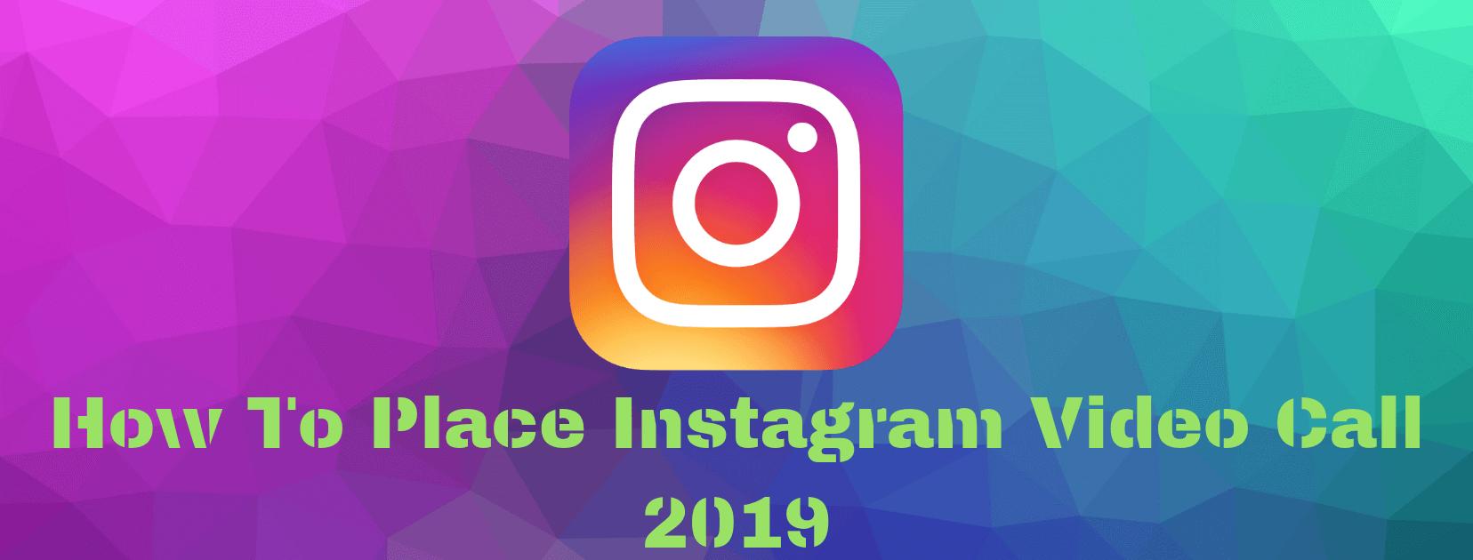 Kuinka sijoittaa Instagram Videopuhelu 2019 (askel askeleelta)